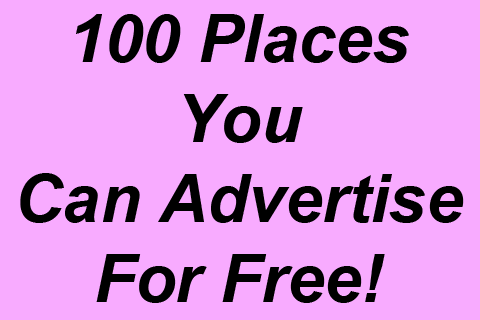 Click here for more details on, 100 Places You Can Advertise For Free!